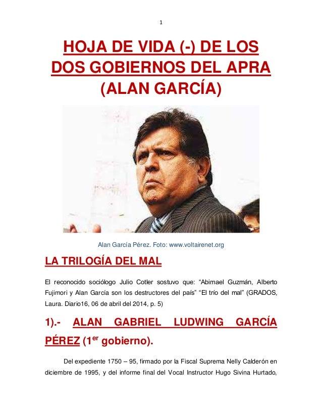 1 HOJA DE VIDA (-) DE LOS DOS GOBIERNOS DEL APRA (ALAN GARCÍA) Alan García Pérez. Foto: www.voltairenet.org LA TRILOGÍA DE...