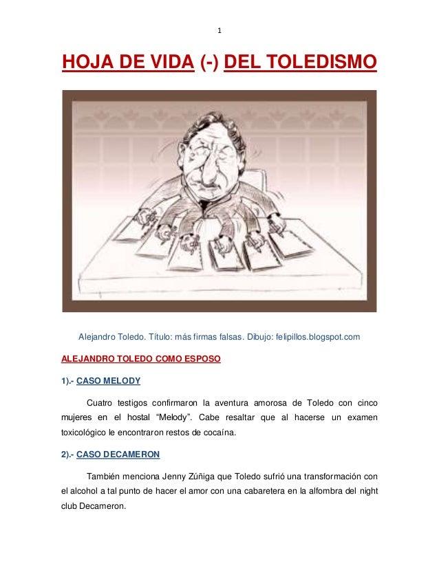 1 HOJA DE VIDA (-) DEL TOLEDISMO Alejandro Toledo. Título: más firmas falsas. Dibujo: felipillos.blogspot.com ALEJANDRO TO...