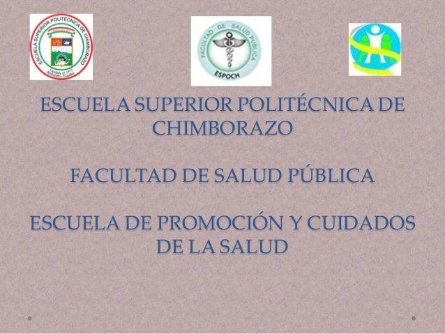 ESCUELA SUPERIOR POLITÉCNICA DECHIMBORAZOFACULTAD DE SALUD PÚBLICAESCUELA DE PROMOCIÓN Y CUIDADOSDE LA SALUD