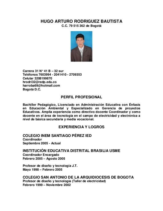 HUGO ARTURO RODRIGUEZ BAUTISTA                           C.C. 79 515 362 de BogotáCarrera 31 N° 41 B – 32 surTeléfonos 760...