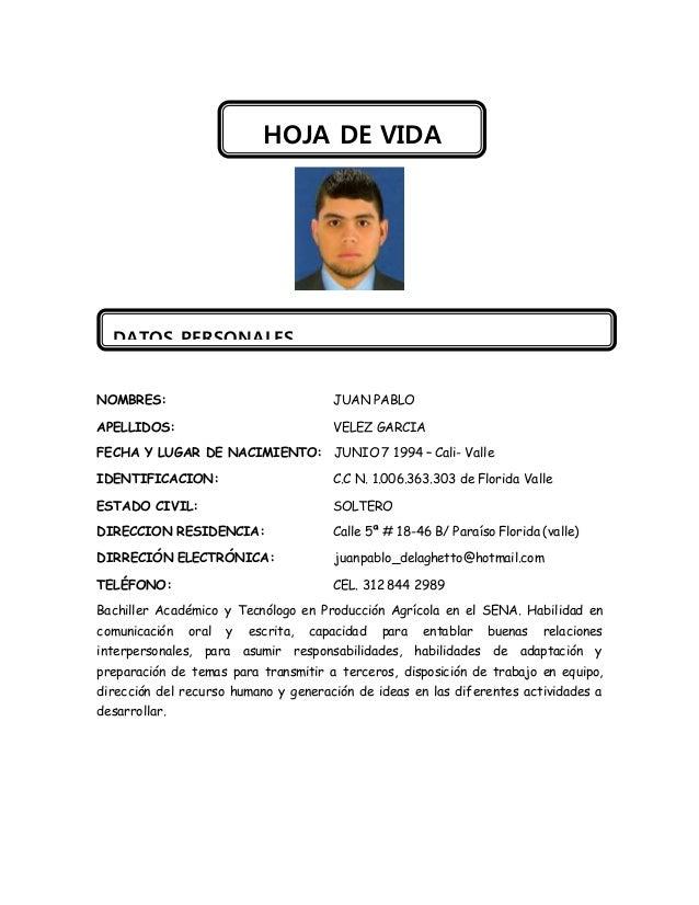 NOMBRES: JUAN PABLO APELLIDOS: VELEZ GARCIA FECHA Y LUGAR DE NACIMIENTO: JUNIO 7 1994 – Cali- Valle IDENTIFICACION: C.C N....