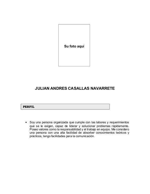 Su foto aquí JULIAN ANDRES CASALLAS NAVARRETE • Soy una persona organizada que cumple con las labores y requerimientos que...