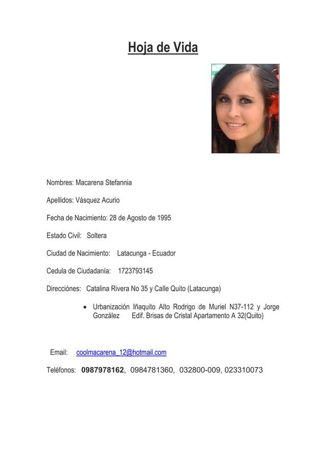 Hoja de Vida Nombres: Macarena Stefannia Apellidos: Vásquez Acurio Fecha de Nacimiento: 28 de Agosto de 1995 Estado Civil:...