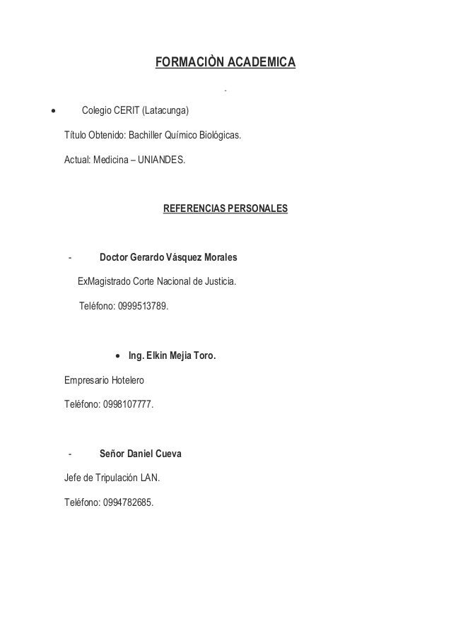 FORMACIÒN ACADEMICA  Colegio CERIT (Latacunga) Título Obtenido: Bachiller Químico Biológicas. Actual: Medicina – UNIANDES...