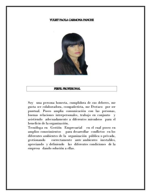 YULIET PAOLA CARMONA PANCHE  PERFIL PROFESIONAL  Soy una persona honesta, cumplidora de sus deberes, me  gusta ser colabor...