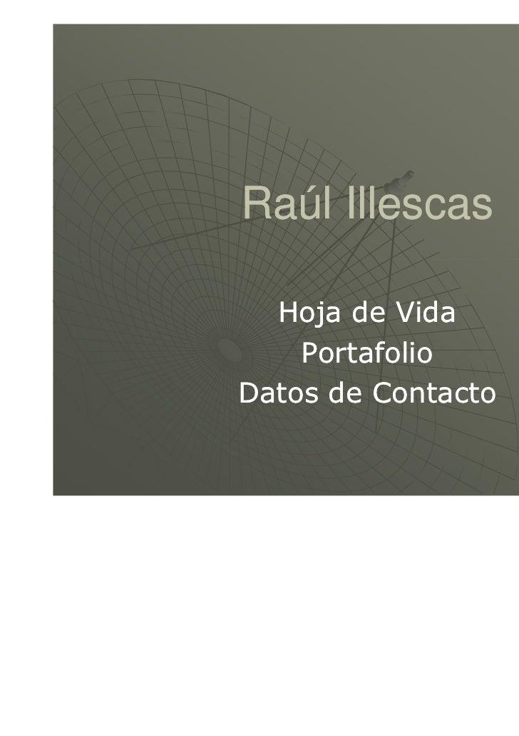 Raúl Illescas  Hoja de Vida    PortafolioDatos de Contacto