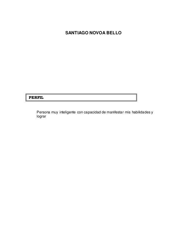 SANTIAGO NOVOA BELLO Persona muy inteligente con capacidad de manifestar mis habilidades y lograr PP EERRFFIILL
