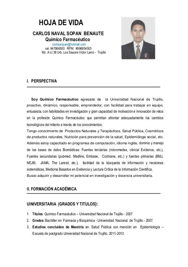 HOJA DE VIDA CARLOS NAVAL SOPAN BENAUTE Químico Farmacéutico carlossopan@hotmail.com cel. 947866500 RPM #996854503 Mz .A L...