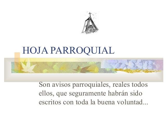 HOJA PARROQUIAL Son avisos parroquiales, reales todos ellos, que seguramente habrán sido escritos con toda la buena volunt...