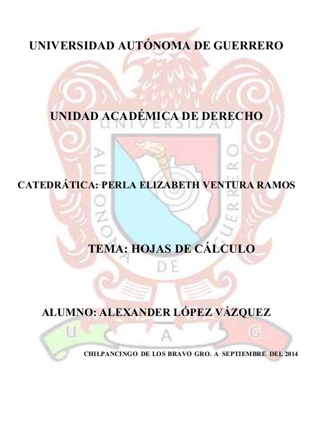 UNIVERSIDAD AUTÓNOMA DE GUERRERO  UNIDAD ACADÉMICA DE DERECHO  CATEDRÁTICA: PERLA ELIZABETH VENTURA RAMOS  TEMA: HOJAS DE ...