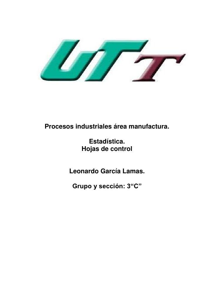 Procesos industriales área manufactura.             Estadística.           Hojas de control       Leonardo García Lamas.  ...