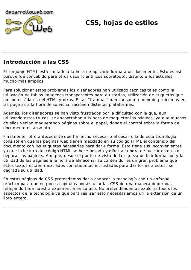 CSS, hojas de estilosIntroducción a las CSSEl lenguaje HTML está limitado a la hora de aplicarle forma a un documento. Est...