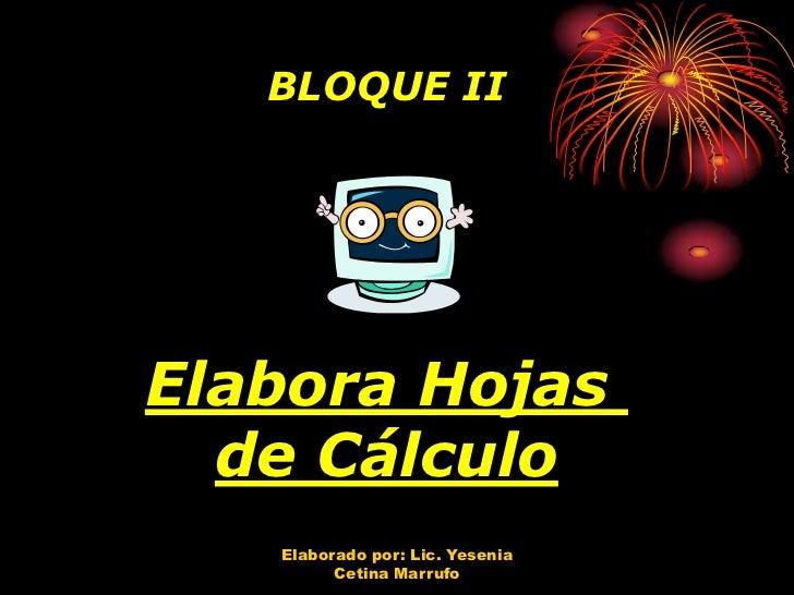 BLOQUE IIElabora Hojas  de Cálculo   Elaborado por: Lic. Yesenia         Cetina Marrufo