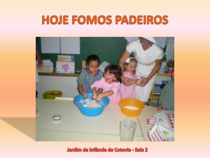 HOJE FOMOS PADEIROS <br />Jardim de infância de Cotovia - Sala 2 <br />