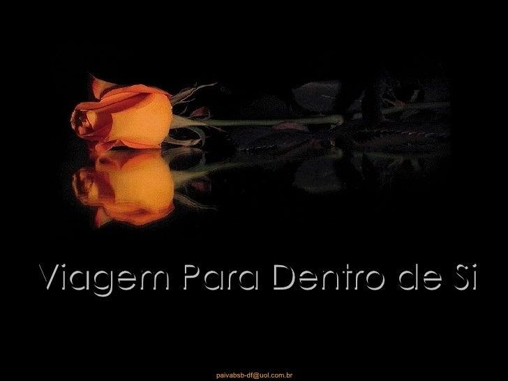 Viagem Para Dentro de Si         paivabsb-df@uol.com.br
