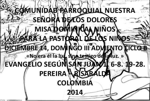 COMUNIDAD PARROQUIAL NUESTRA  SEÑORA DE LOS DOLORES  MISA DOMINICAL NIÑOS  PARA LA PASTORAL DE LOS NIÑOS  DICIEMBRE 14, DO...