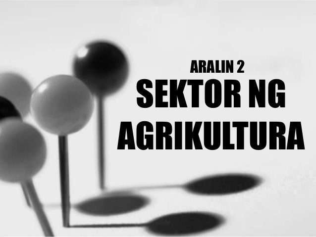 ARALIN 2 SEKTOR NG AGRIKULTURA