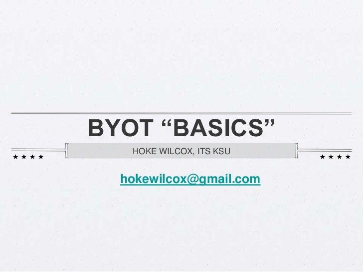"BYOT ""BASICS""<br />HOKE WILCOX, ITS KSU <br />hokewilcox@gmail.com<br />"