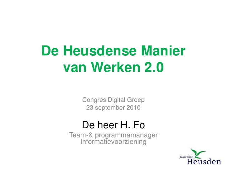 De Heusdense Manier van Werken 2.0<br />Congres Digital Groep<br />23 september 2010<br />De heer H. Fo<br />Team-& progra...