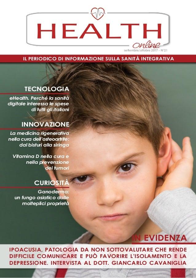 Il periodico di informazione sulla Sanità Integrativa HEALTH settembre/ottobre 2017 - N°21 in evidenza Ipoacusia, patologi...