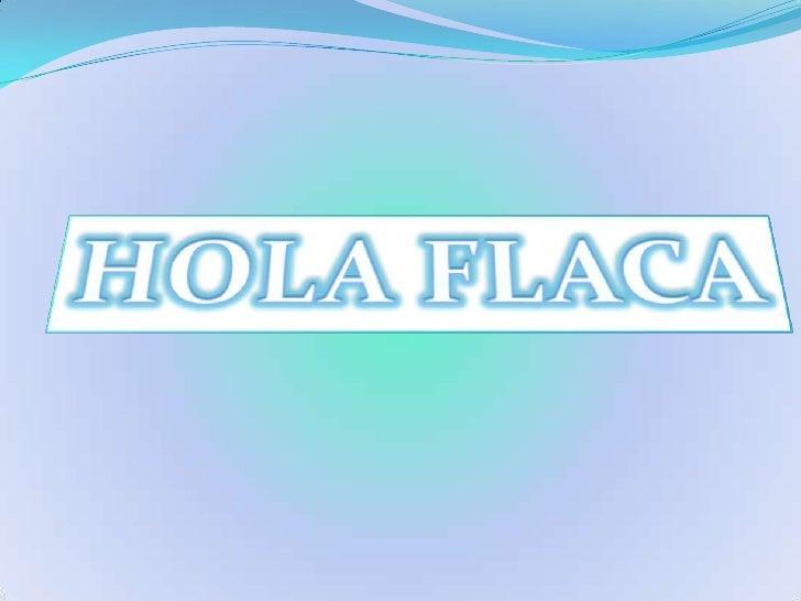HOLA FLACA<br />