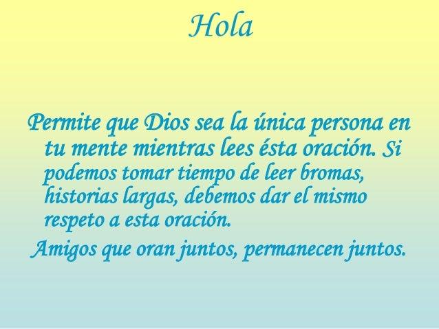 HolaPermite que Dios sea la única persona en tu mente mientras lees ésta oración. Si podemos tomar tiempo de leer bromas, ...