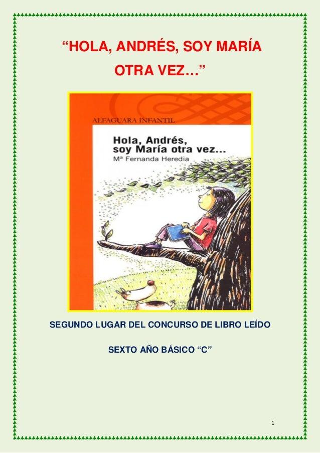 """""""HOLA, ANDRÉS, SOY MARÍA           OTRA VEZ…""""SEGUNDO LUGAR DEL CONCURSO DE LIBRO LEÍDO          SEXTO AÑO BÁSICO """"C""""      ..."""