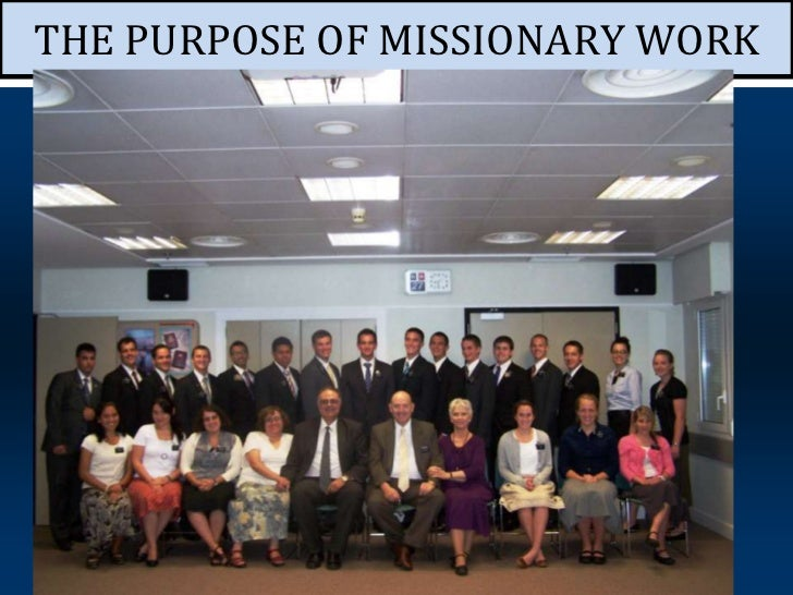 THE PURPOSE OF MISSIONARY WORK