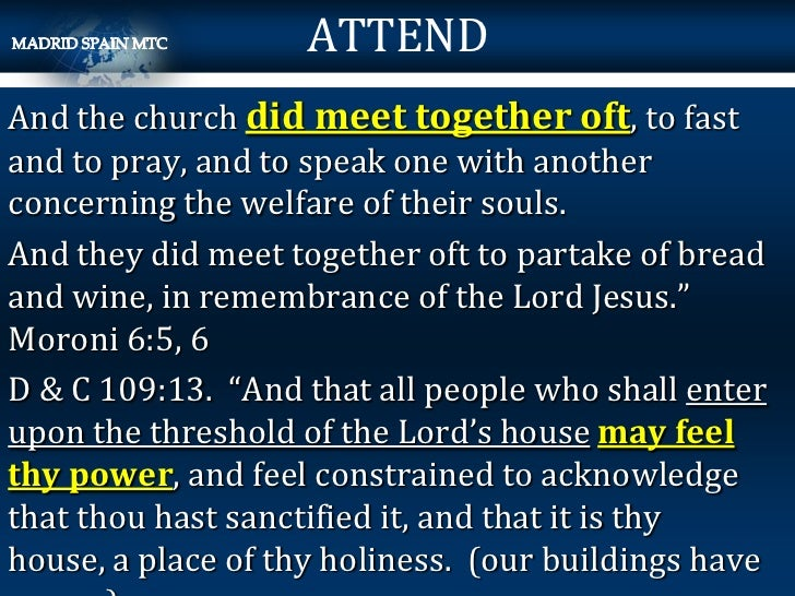 ATTENDAnd the church did meet together oft, to fastand to pray, and to speak one with anotherconcerning the welfare of the...