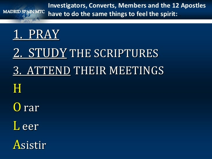 Investigators, Converts, Members and the 12 Apostles          have to do the same things to feel the spirit:…1. PRAY2. STU...