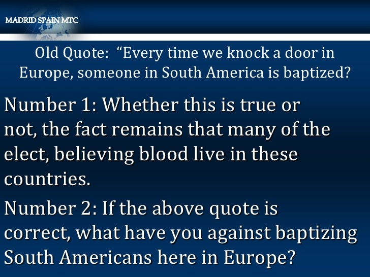"""Old Quote: """"Every time we knock a door in Europe, someone in South America is baptized?Number 1: Whether this is true orno..."""
