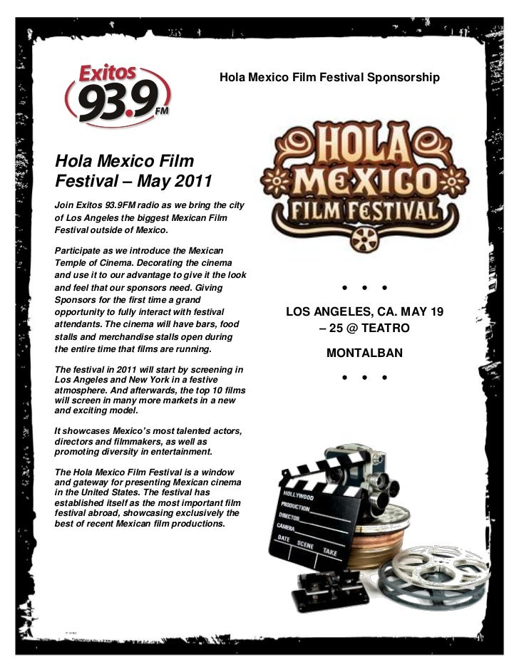 Hola Mexico Film Festival SponsorshipHola Mexico FilmFestival – May 2011Join Exitos 93.9FM radio as we bring the cityof Lo...