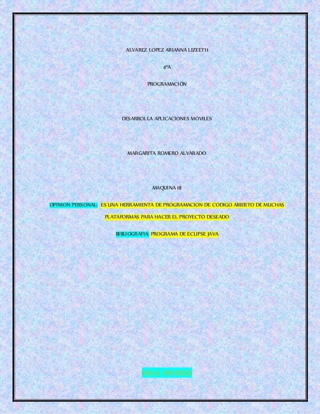 ALVAREZ LOPEZ ARIANNA LIZEETH 4ºA PROGRAMACIÓN DESARROLLA APLICACIONES MÓVILES MARGARITA ROMERO ALVARADO MAQUINA 18 OPINIO...