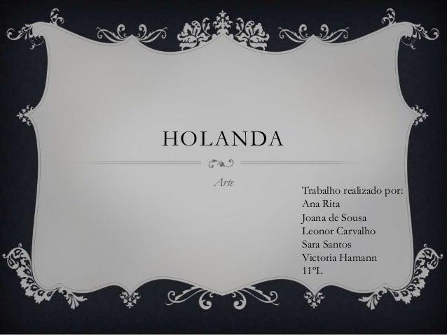 HOLANDAArteTrabalho realizado por:Ana RitaJoana de SousaLeonor CarvalhoSara SantosVictoria Hamann11ºL