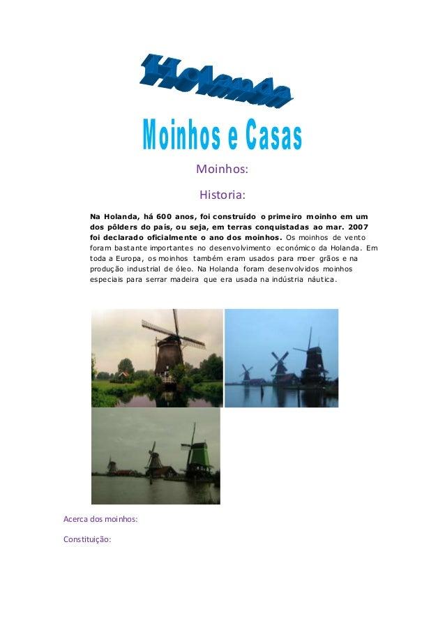 Moinhos: Historia: Na Holanda, há 600 anos, foi construído o primeiro moinho em um dos pôlders do país, ou seja, em terras...