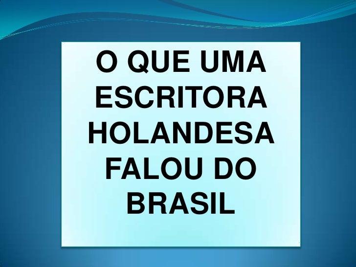 O QUE UMA ESCRITORA HOLANDESA FALOU DO BRASIL<br />