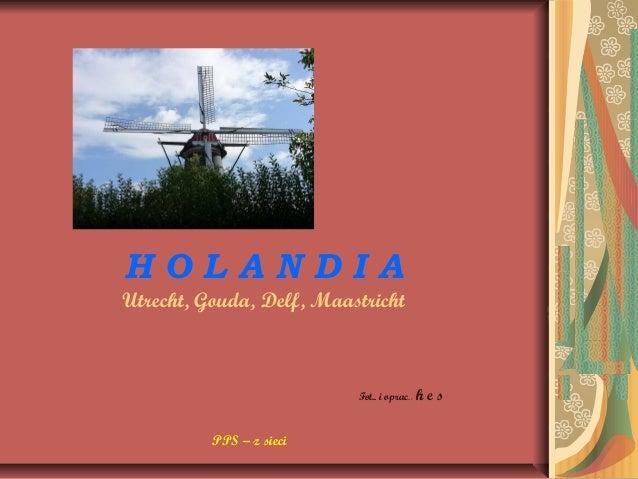 H O L A N D I A  Utrecht, Gouda, Delf, Maastricht  Fot.. i oprac..: h e s  PPS – z sieci