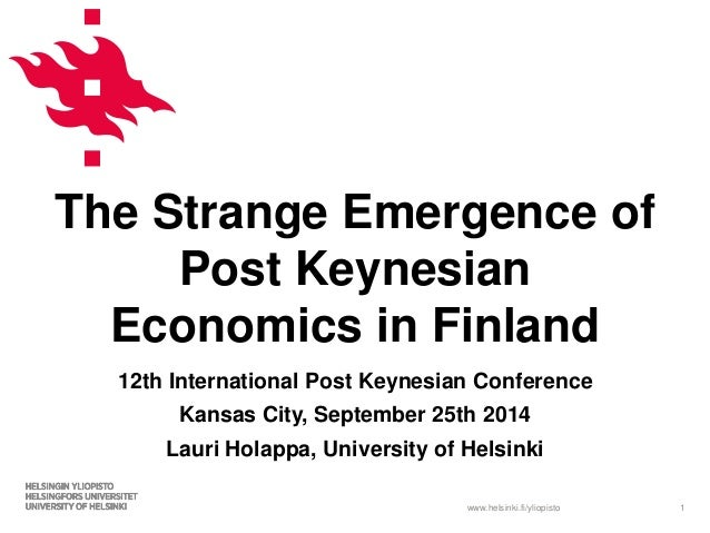 The Strange Emergence of  Post Keynesian  Economics in Finland  12th International Post Keynesian Conference  Kansas City,...