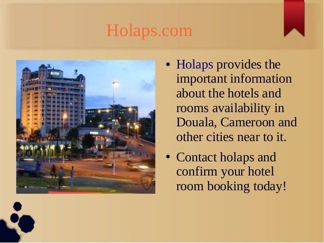 Holaps.com ● Holaps provides the important information about the hotels and rooms availability in Douala, Cameroon and oth...