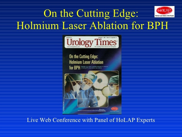Live Web Conference with Panel of HoLAP Experts On the Cutting Edge:  Holmium Laser Ablation for BPH