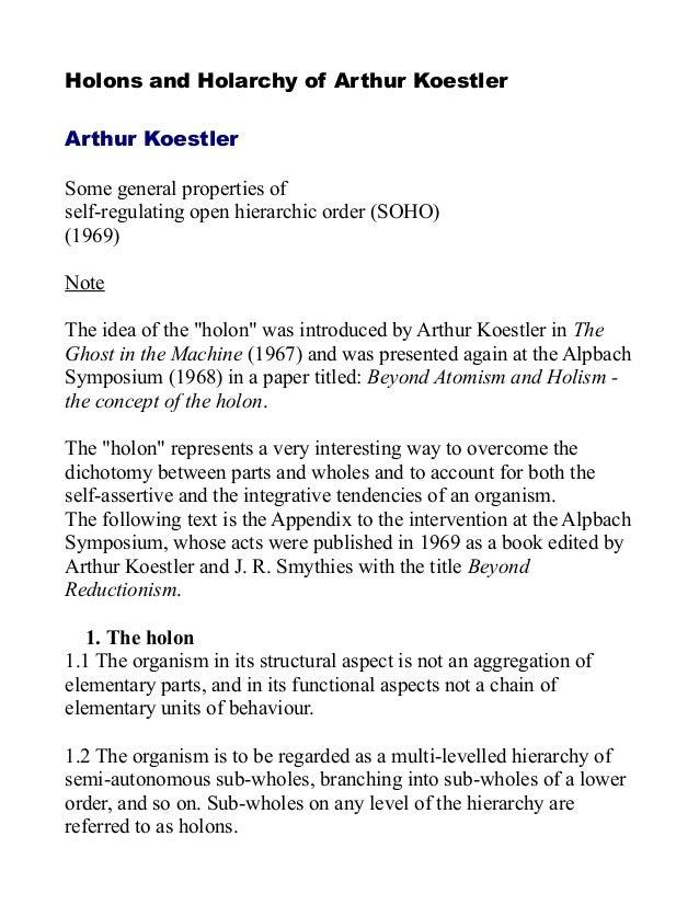 Holons and Holarchy of Arthur Koestler Arthur Koestler Some general properties of self-regulating open hierarchic order (S...