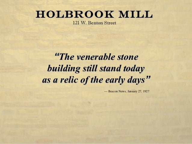"Holbrook MillHolbrook Mill 121 W. Benton Street """"The venerable stoneThe venerable stone building still stand todaybuildin..."
