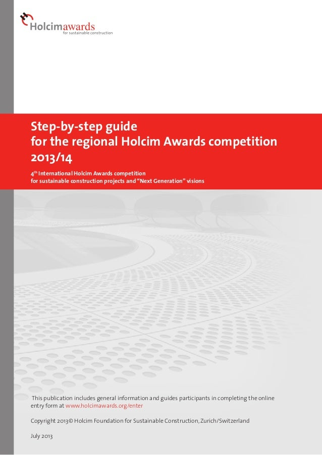 Step-by-step guide for the regional Holcim Awards competition 2013/14 4th International Holcim Awards competition for sust...
