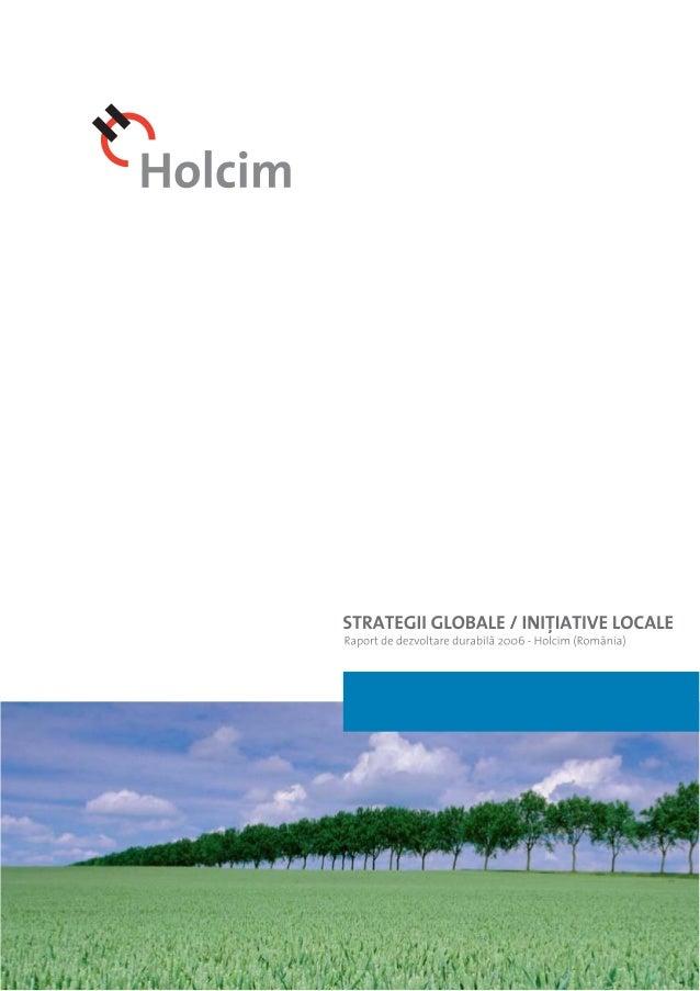 Cuvånt nainte 03 VIZIUNE {I STRATEGIE 05 Grupul Holcim 06 Holcim (Romånia) 06 Strategie [i obiective 07 SISTEME {I INSTRUM...