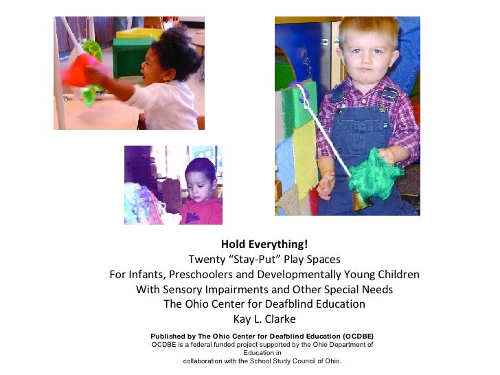 "Hold Everything! Twenty ""Stay-Put"" Play Spaces For Infants, Preschoolers and Developmentally Young Children With Sensory I..."