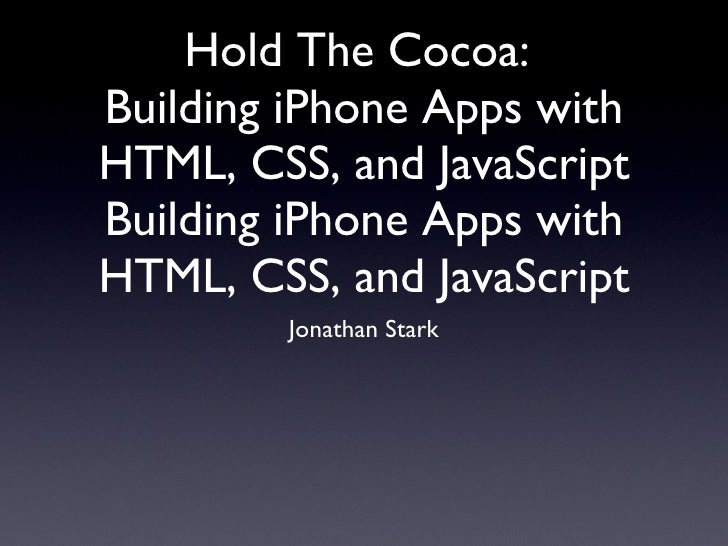 Hold The Cocoa:  Building iPhone Apps with HTML, CSS, and JavaScript Building iPhone Apps with HTML, CSS, and JavaScript <...