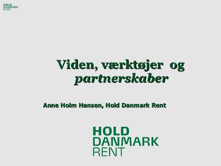 Viden, værktøjer  og  partnerskaber   Anne Holm Hansen, Hold Danmark Rent