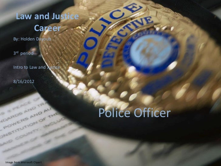Law and Justice           Career     By: Holden Dayoub     3rd period     Intro to Law and Justice     8/16/2012          ...