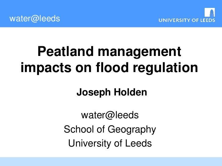 water@leeds    Peatland management  impacts on flood regulation                Joseph Holden                 water@leeds  ...