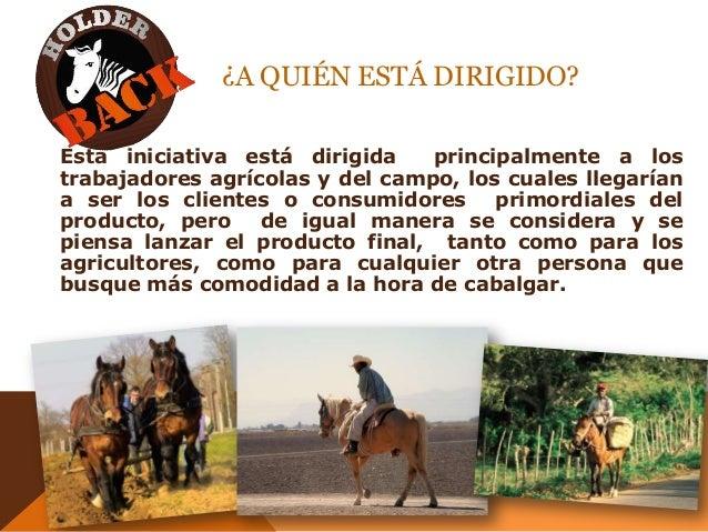 ¿A QUIÉN ESTÁ DIRIGIDO? Esta iniciativa está dirigida principalmente a los trabajadores agrícolas y del campo, los cuales ...